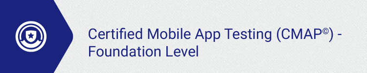 Certified Mobile App Testing (CMAP<sup>&copy;</sup> ) - Foundation Level